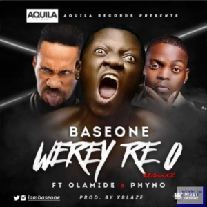 Base One - Werey Re O (Remix) Ft. Olamide & Phyno